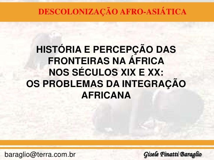 DESCOLONIZAÇÃO AFRO-ASIÁTICA       HISTÓRIA E PERCEPÇÃO DAS          FRONTEIRAS NA ÁFRICA          NOS SÉCULOS XIX E XX:  ...