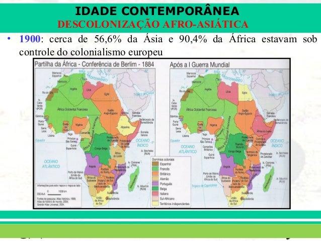 IDADE CONTEMPORÂNEA  DESCOLONIZAÇÃO AFRO-ASIÁTICA  • 1900: cerca de 56,6% da Ásia e 90,4% da África estavam sob  controle ...