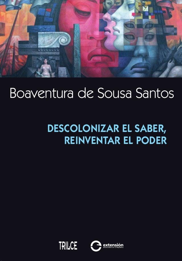 Boaventura de Sousa Santos 9 789974 325463 ISBN 978-9974-32-546-3 Descolonizarelsaber,reinventarelpoderBoaventuradeSousaSa...