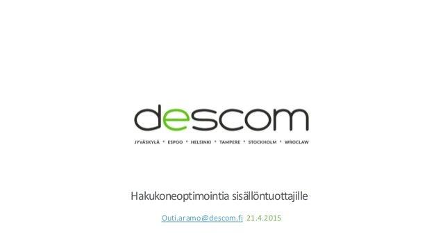 Hakukoneoptimointia sisällöntuottajille Outi.aramo@descom.fi 21.4.2015
