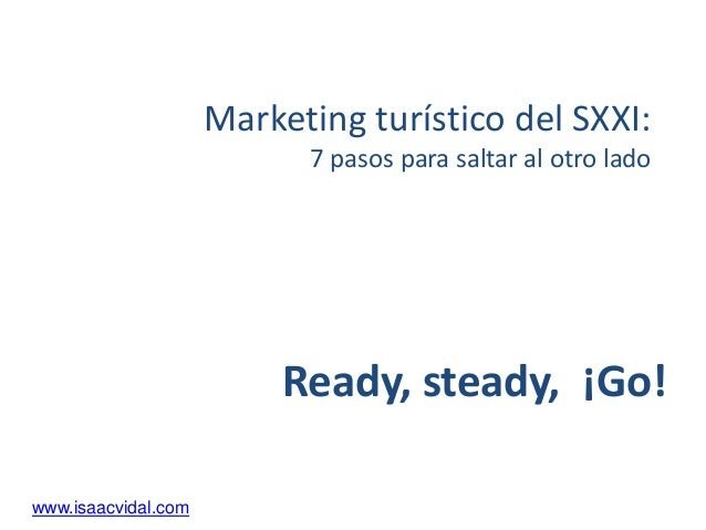 Marketing turístico del SXXI: 7 pasos para saltar al otro lado www.isaacvidal.com Ready, steady, ¡Go!