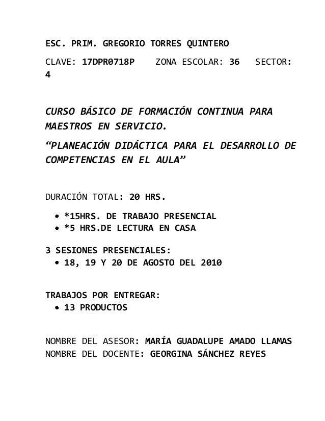 ESC. PRIM. GREGORIO TORRES QUINTERO CLAVE: 17DPR0718P ZONA ESCOLAR: 36 SECTOR: 4 CURSO BÁSICO DE FORMACIÓN CONTINUA PARA M...