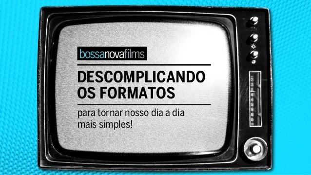 DESCOMPLICANDOOS FORMATOSpara tornar nosso dia a diamais simples!