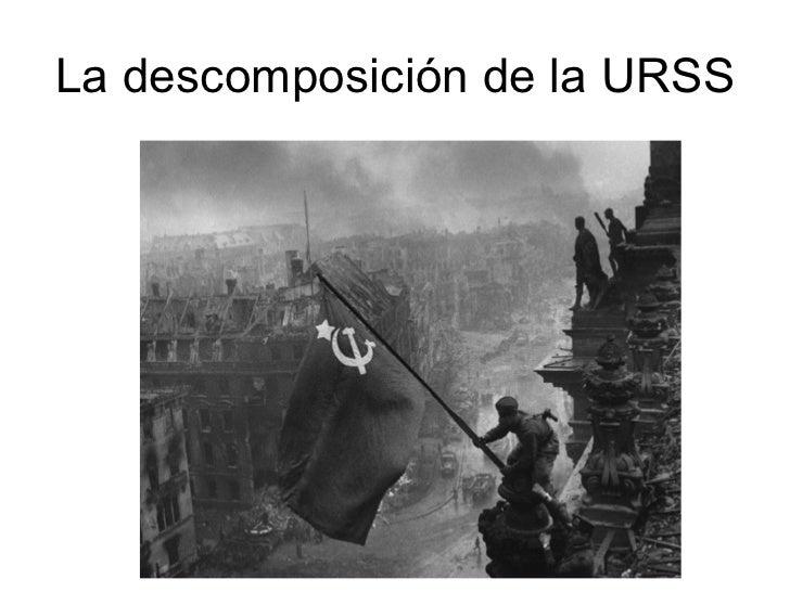 La descomposición de la URSS