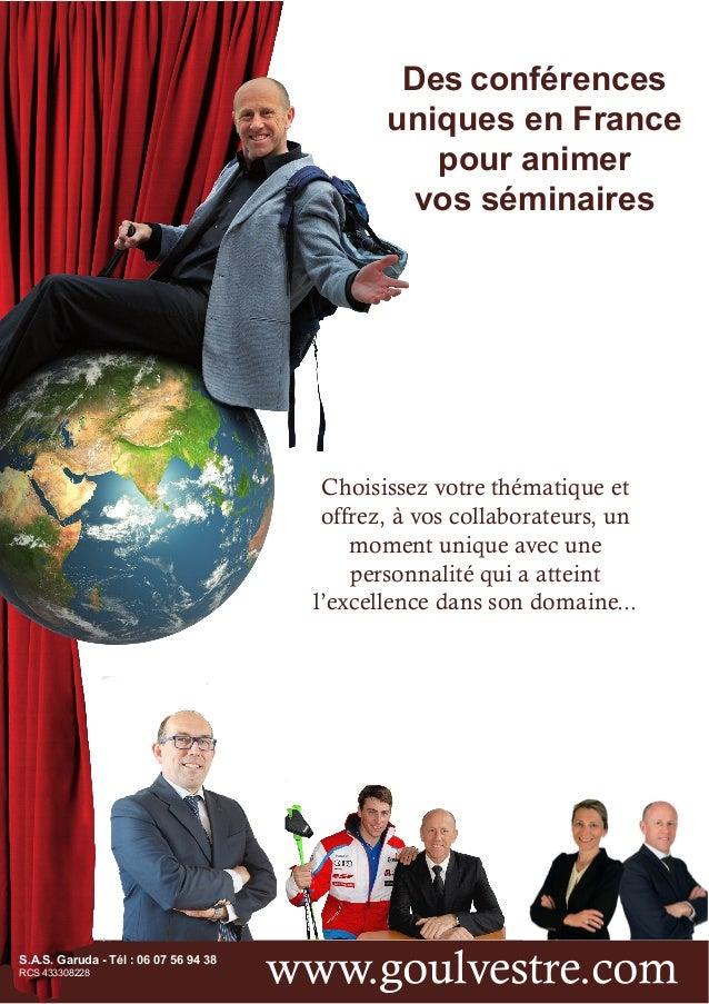 S.A.S. Garuda - Tél : 06 07 56 94 38 RCS 433308228 Des conférences uniques en France pour animer vos séminaires Choisissez...
