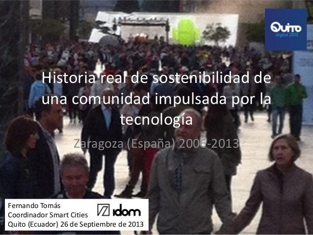 Historia real de sostenibilidad de una comunidad impulsada por la tecnología Zaragoza (España) 2006-2013  Fernando Tomás C...