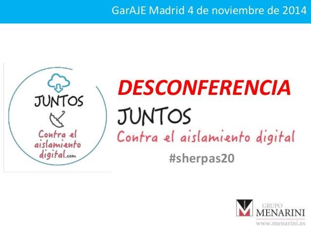 GarAJE Madrid 4 de noviembre de 2014  DESCONFERENCIA  #sherpas20