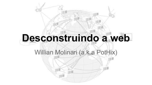 Desconstruindo a web Willian Molinari (a.k.a PotHix)
