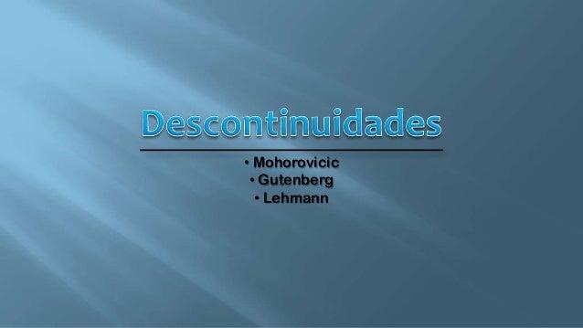 • Mohorovicic • Gutenberg • Lehmann