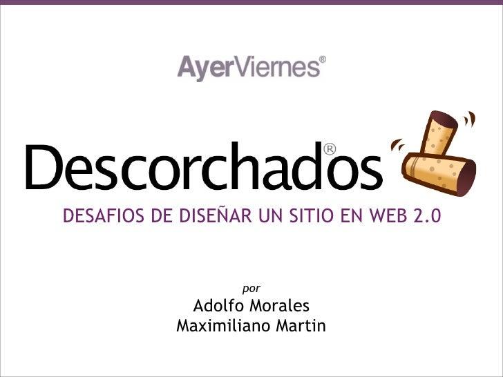 DESAFIOS DE DISEÑAR UN SITIO EN WEB 2.0                     por             Adolfo Morales            Maximiliano Martin