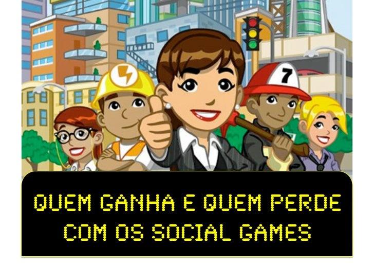 Quem Ganha e Quem perde  com os Social Games!