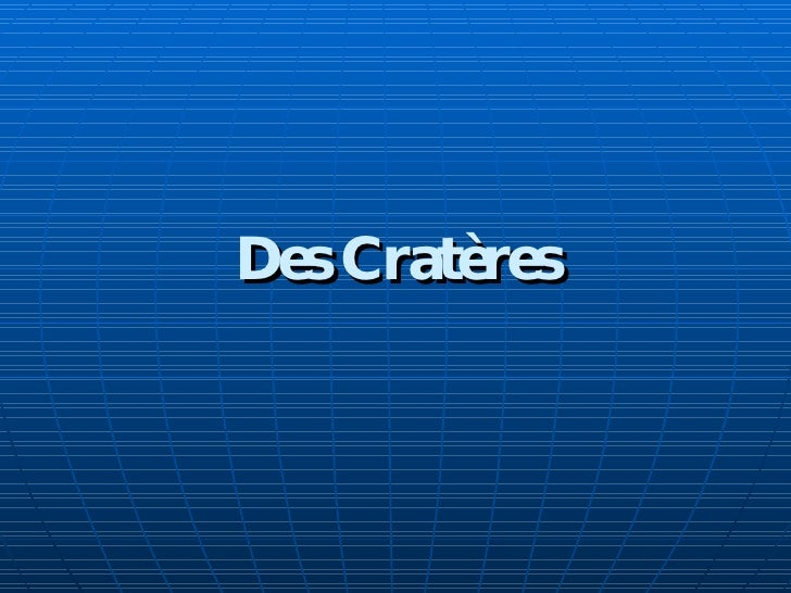 Des Cratères