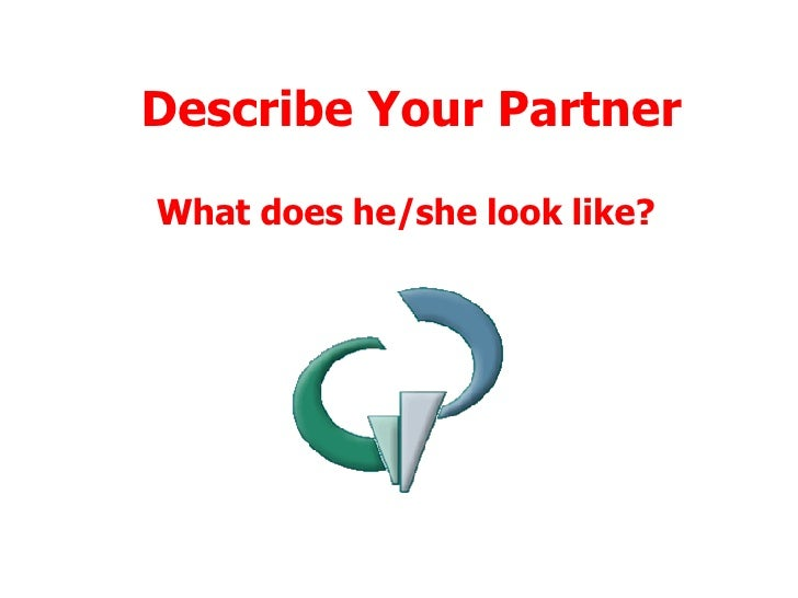 Describe Your Partner What does he/she look like?