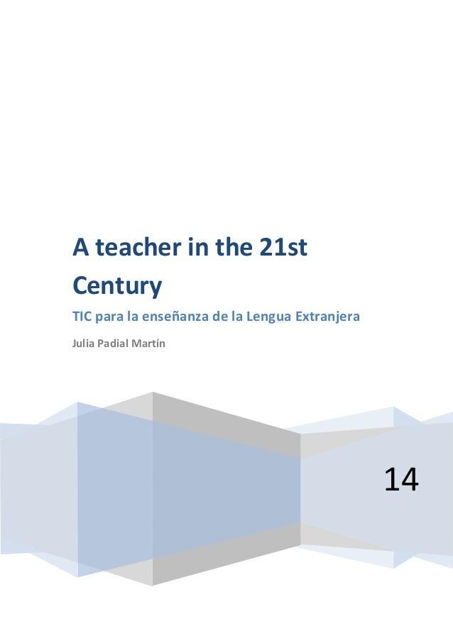A teacher in the 21st Century TIC para la enseñanza de la Lengua Extranjera Julia Padial Martín  14