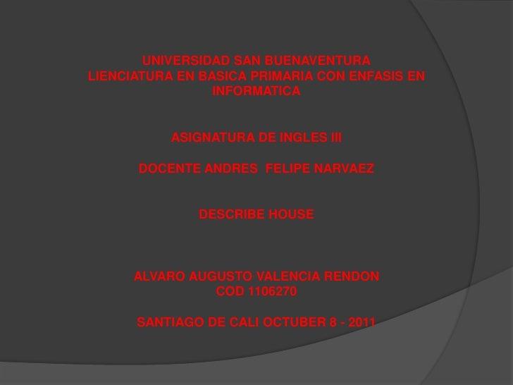 UNIVERSIDAD SAN BUENAVENTURALIENCIATURA EN BASICA PRIMARIA CON ENFASIS EN INFORMATICA<br />ASIGNATURA DE INGLES III<br />D...