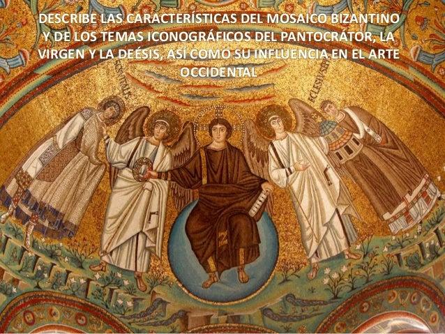 Describe Las Caracteristicas Del Mosaico Bizantino Y De Los Temas Ico