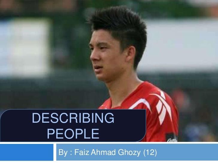 DESCRIBING  PEOPLE   By : Faiz Ahmad Ghozy (12)