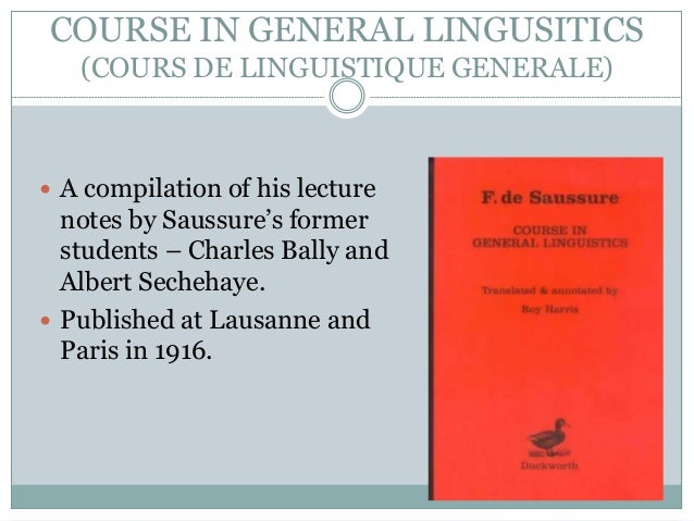 an analysis of course in general linguistics by ferdinand de saussure Ferdinand de saussure was a swiss linguist who laid the foundation on the ideas of structure in the study of language his book course in general linguistics that was published in 1916 has detailed all that he claimed to be his views.