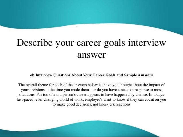 Describe Your Career Goals Interview Answer Ob Interview Questions About Your  Career Goals And Sample Answers ... And What Are Your Career Goals