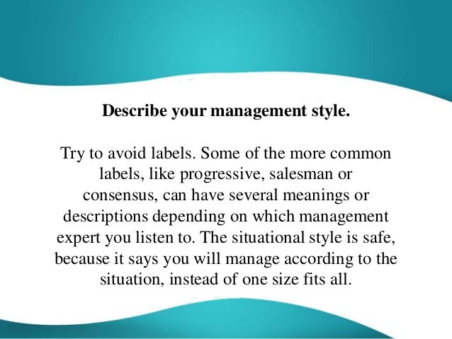 describe leadership style essay Leadership styles may vary according to the manager's skills and capabilities, the size of the organization and the employees she supervises but.