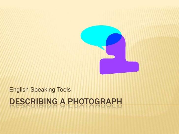 Describing a photograph<br />EnglishSpeaking Tools<br />