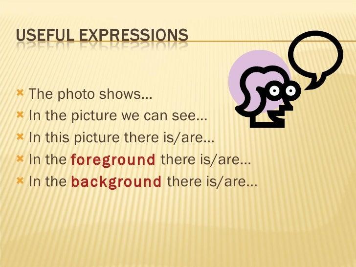 <ul><li>The photo shows… </li></ul><ul><li>In the picture we can see… </li></ul><ul><li>In this picture there is/are… </li...