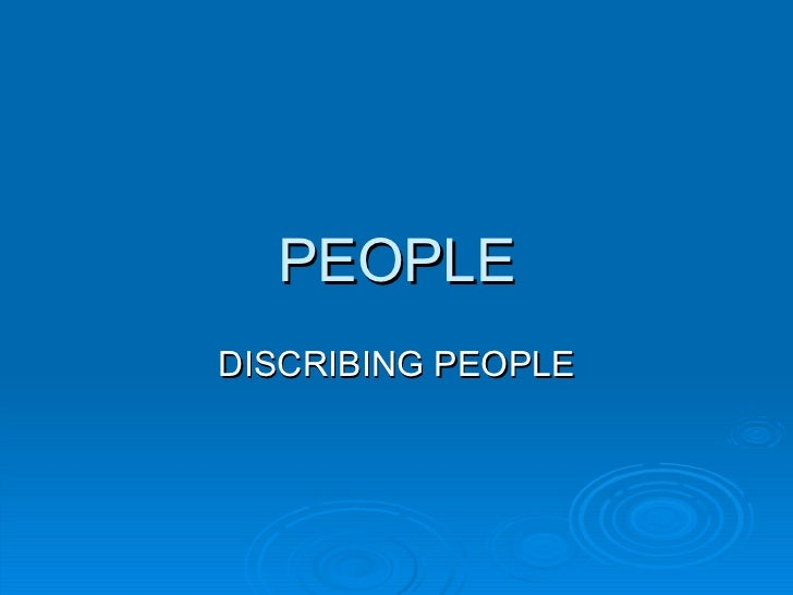 PEOPLE DISCRIBING PEOPLE