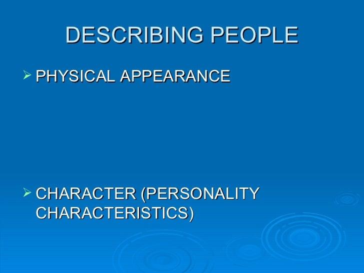 describing the persons personality traits and Adjectives to describe a person and others are ideal for describing the person's character traits that requires you to describe someone personality.
