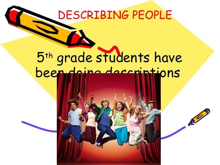 DESCRIBING PEOPLE  5 th  grade students have been doing descriptions