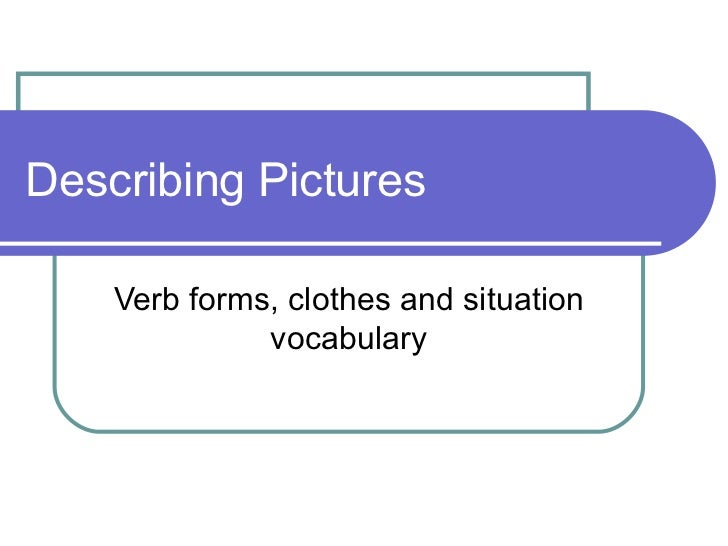 Describing Pictures    Verb forms, clothes and situation              vocabulary