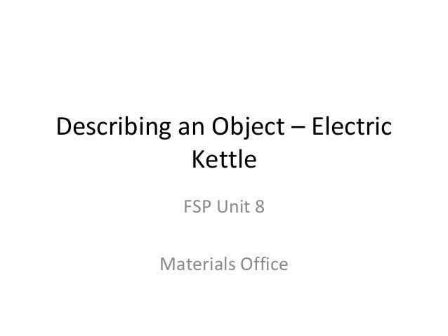 Describing an Object – Electric Kettle FSP Unit 8 Materials Office