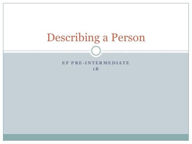 E F P R E - I N T E R M E D I A T E 1 B Describing a Person