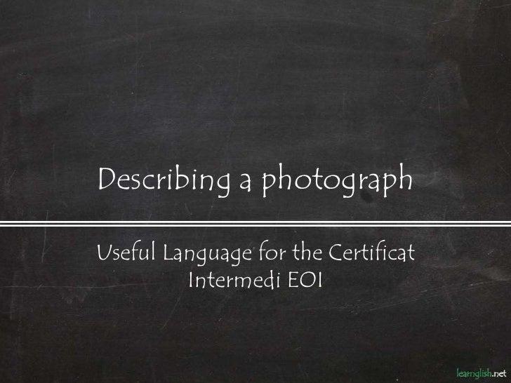 Describing a photographUseful Language for the Certificat         Intermedi EOI