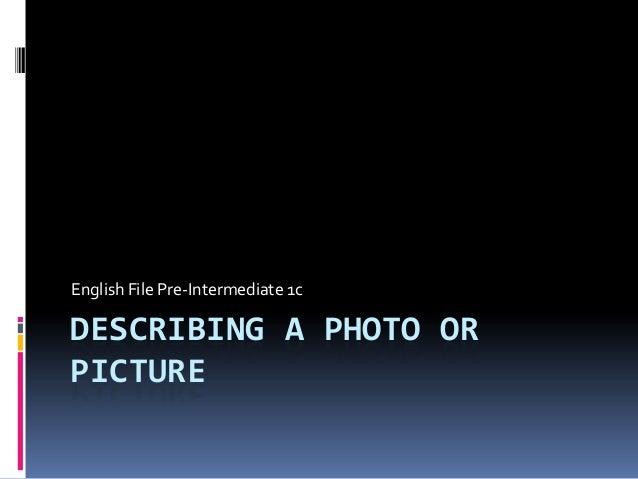 DESCRIBING A PHOTO OR PICTURE English File Pre-Intermediate 1c
