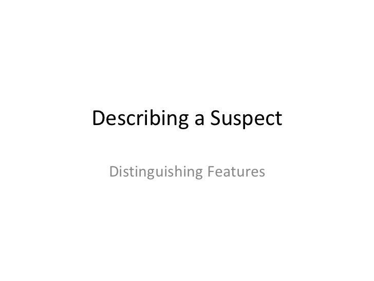 Describing a Suspect<br />Distinguishing Features<br />