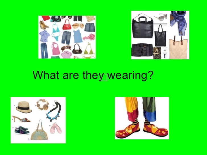 <ul><li>What are they wearing? </li></ul>