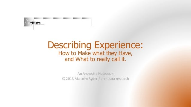 Describing Experience: How to Make what they Have, and What to really call it. An Archestra Notebook © 2013 Malcolm Ryder ...