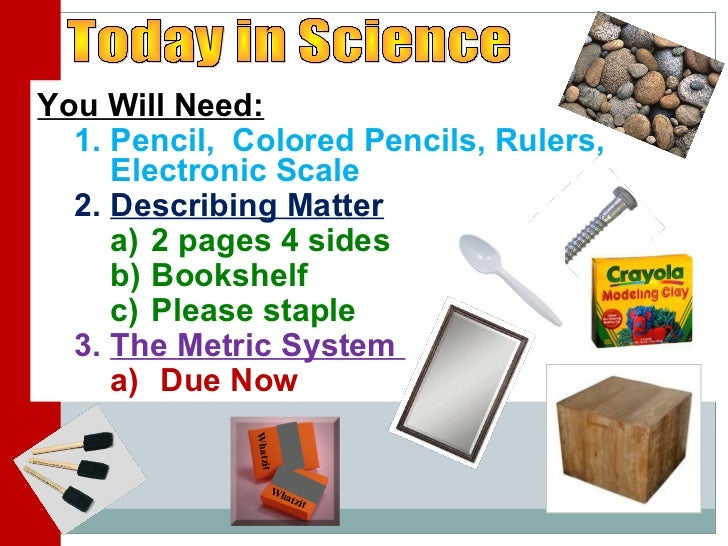 You Will Need:  1. Pencil, Colored Pencils, Rulers,     Electronic Scale  2. Describing Matter     a) 2 pages 4 sides     ...