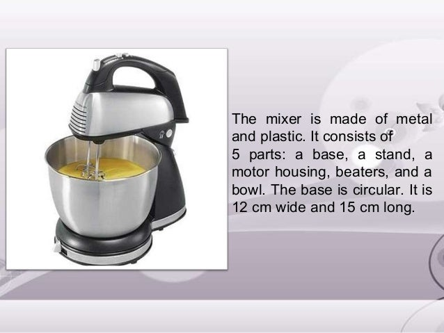 The mixer is made of metal and plastic. It consists of 5 parts: a base, a stand, a motor housing, beaters, and a bowl. The...