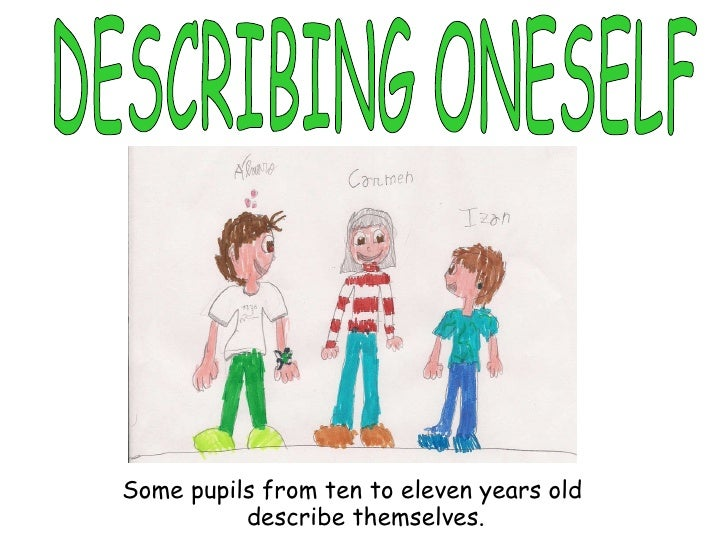 Some pupils from  ten  to eleven years old describe themselves. DESCRIBING ONESELF