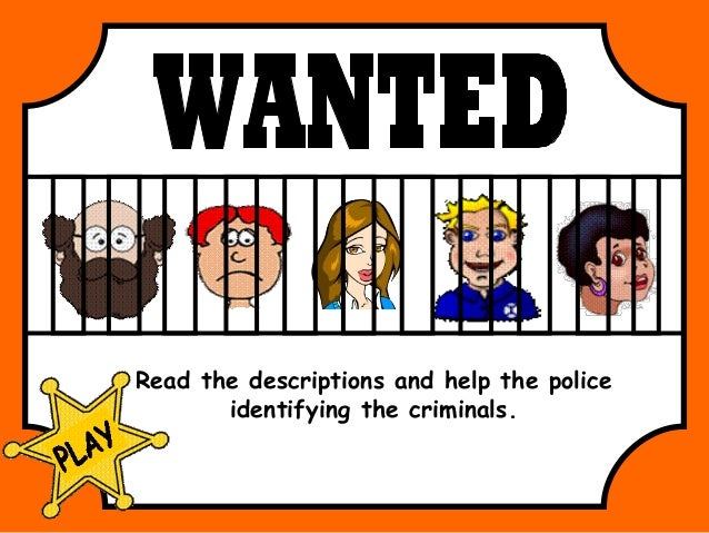 Read the descriptions and help the police       identifying the criminals.
