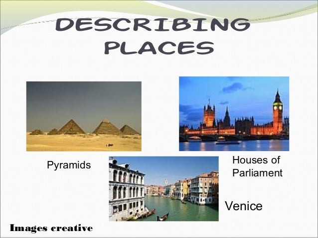 DESCRIBING PLACES Venice Pyramids Houses of Parliament Images creative