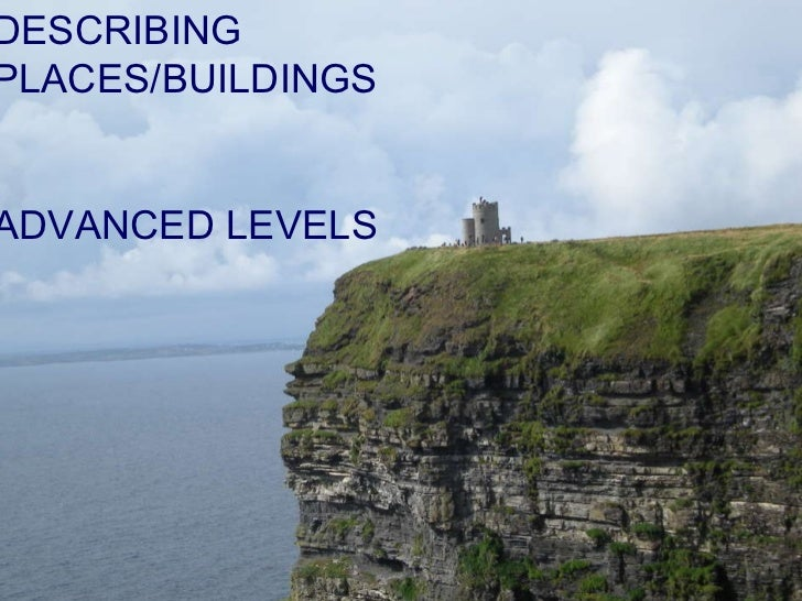 DESCRIBING PLACES/BUILDINGS <ul><li>Advanced level </li></ul>DESCRIBING PLACES/BUILDINGS ADVANCED LEVELS