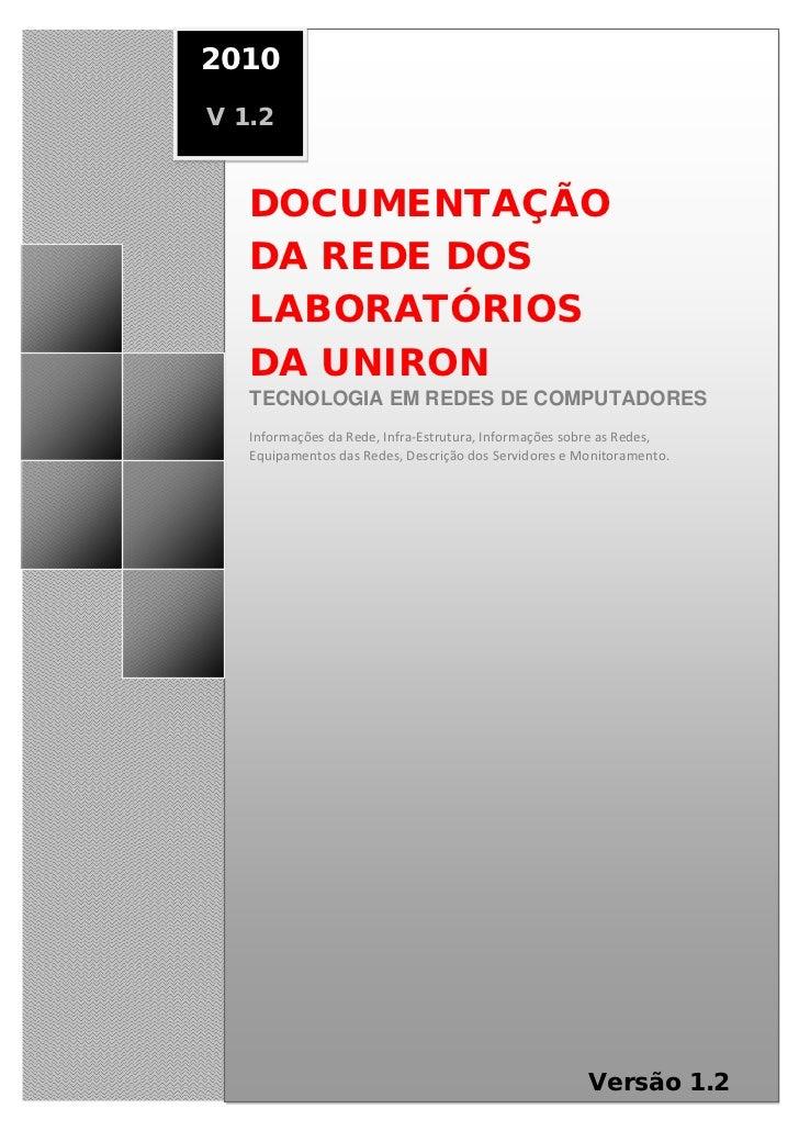 2010V 1.2   DOCUMENTAÇÃO   DA REDE DOS   LABORATÓRIOS   DA UNIRON   TECNOLOGIA EM REDES DE COMPUTADORES   Informações da R...