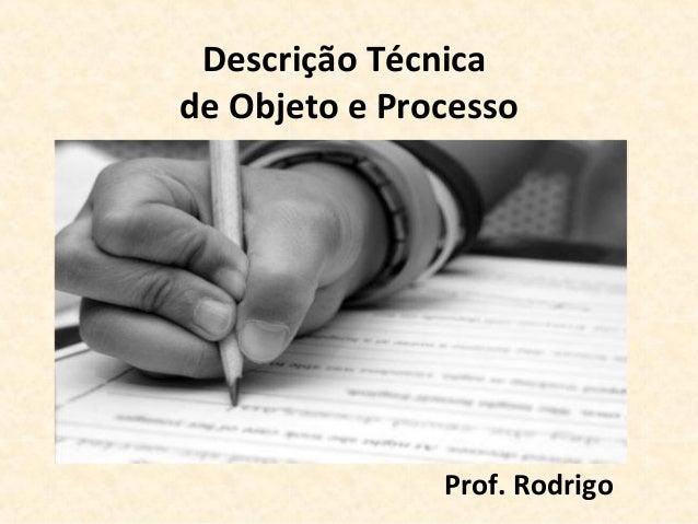 Descrição Técnicade Objeto e Processo               Prof. Rodrigo