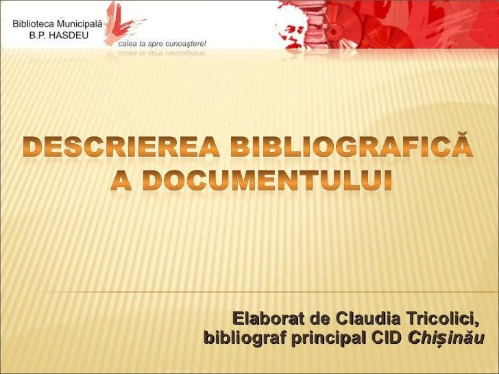 Elaborat de Claudia Tricolici,bibliograf principal CID Chișinău