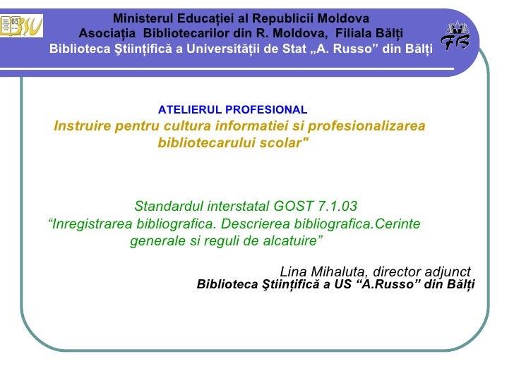 <ul><li>ATELIERUL PROFESIONAL   </li></ul><ul><li>Instruire pentru cultura informatiei si profesionalizarea  </li></ul><ul...