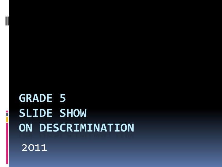 GRADE 5SLIDE SHOWON DESCRIMINATION<br />2011<br />