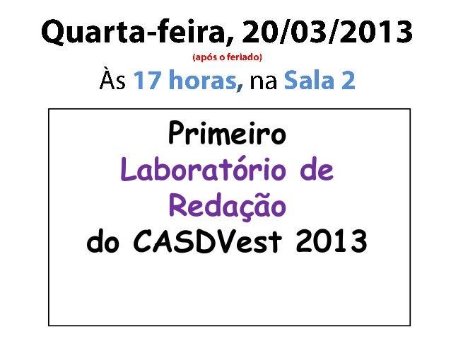 Primeiro  Laboratório de     Redaçãodo CASDVest 2013