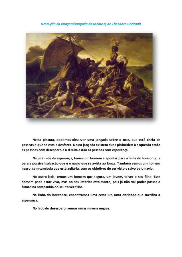 Descrição da imagem(Jangada da Medusa) de Théodore Géricault  Nesta pintura, podemos observar uma jangada sobre o mar, que...